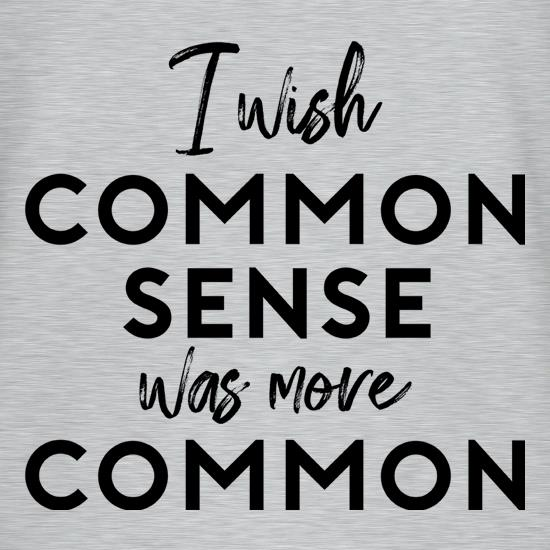 I Wish Common Sense Was More Common t shirt