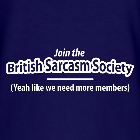 Join The British Sarcasm Society Yeah Like We Need More Members t shirt