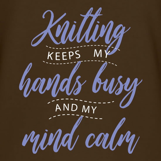 Knitting Keeps My Hands Busy t shirt