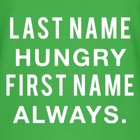 Last Name Hungry, First Name Always. t shirt