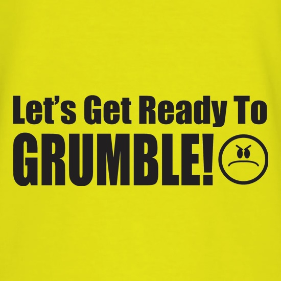 Let's Get Ready To Grumble! t shirt