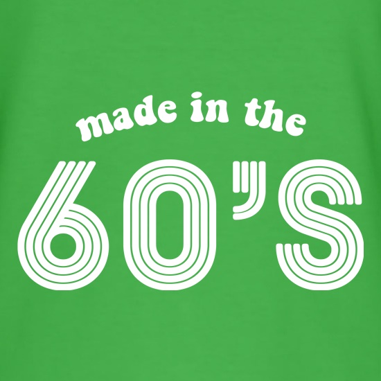 Made In the 60's t shirt