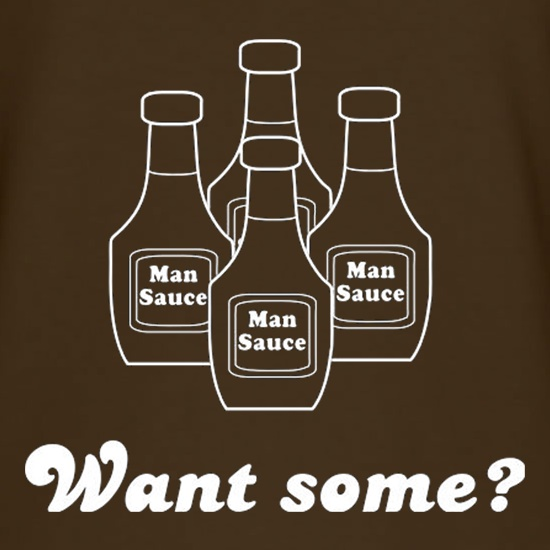 Man Sauce Want Some? t shirt
