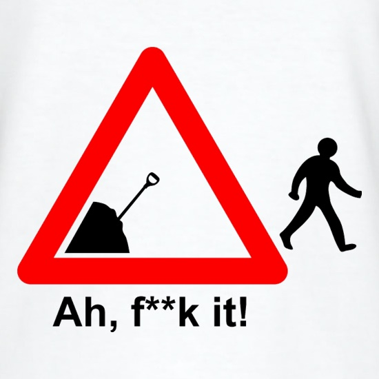 Ah, F**k It! t shirt
