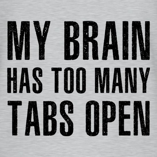 My Brain Has Too Many Tabs Open t shirt