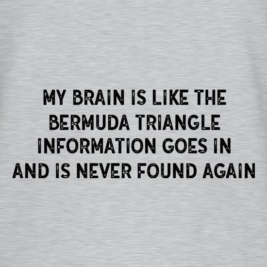 My Brain Is Like The Bermuda Triangle t shirt