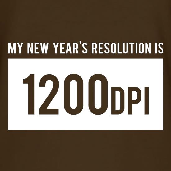 My New Year's Resolution Is 1200dpi t shirt