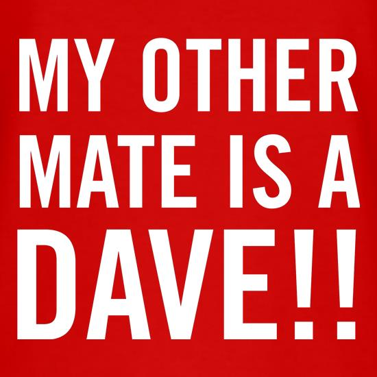 My other Mate is a Dave. t shirt