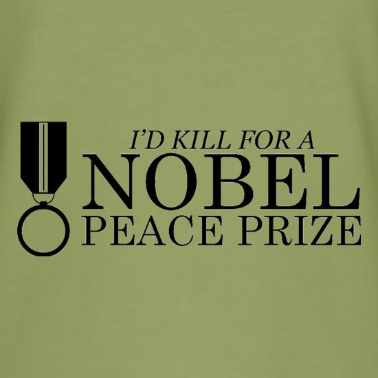 I'd Kill For A Nobel Peace Prize t shirt