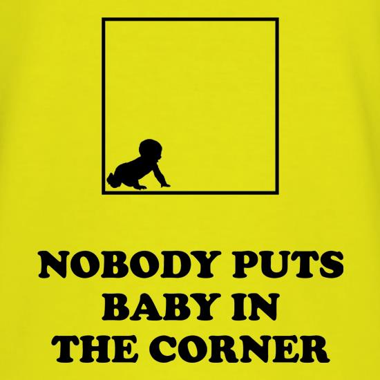 Nobody Puts Baby In The Corner t shirt