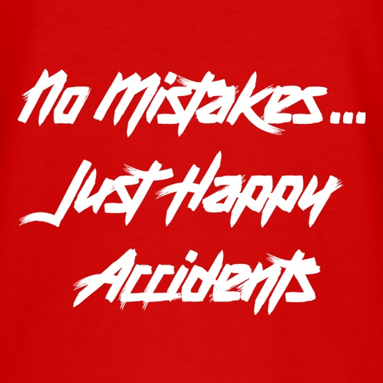 No Mistakes, Just Happy Accidents t shirt