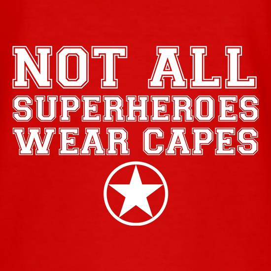 Not All Superheroes Wear Capes T Shirt By CharGrilled