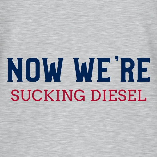 Now We're Sucking Diesel t shirt