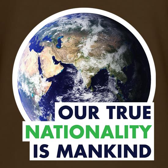 Our True Nationality Is Mankind t shirt