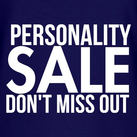 Personality Sale - Don't miss out! t shirt
