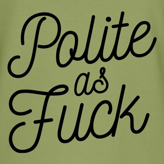 Polite As Fuck t shirt