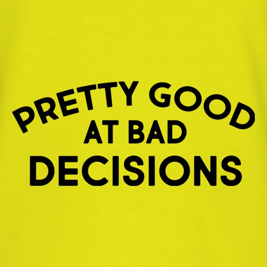 Pretty Good At Bad Decisions t shirt