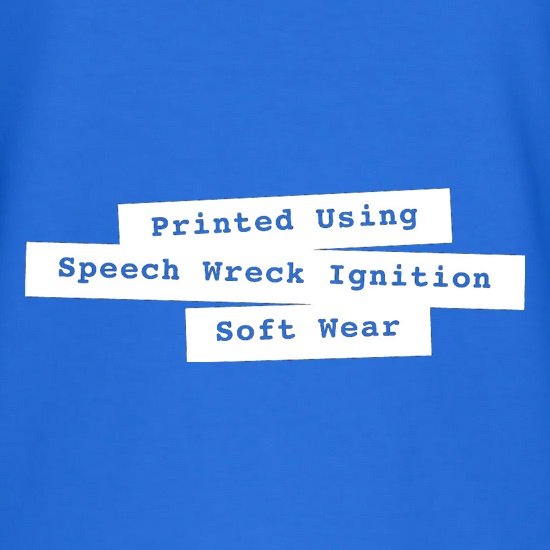 Printed Using Speech Wreck Ignition Soft Wear t shirt