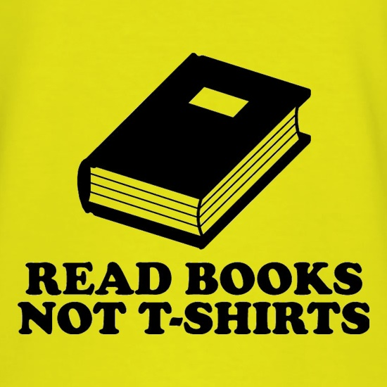Read Books Not T-Shirts t shirt