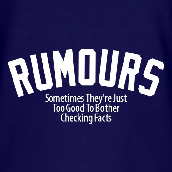 Rumours Sometimes They're Just Too Good To Bother Checking Facts t shirt