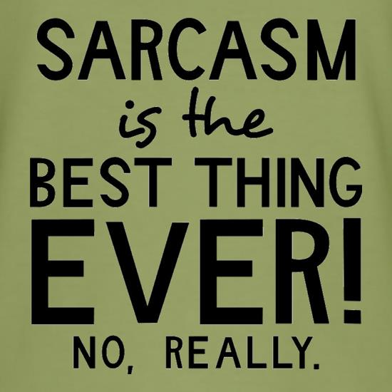 0b264b1c Sarcasm Is The Best Thing Ever T Shirt. I really love everybody.