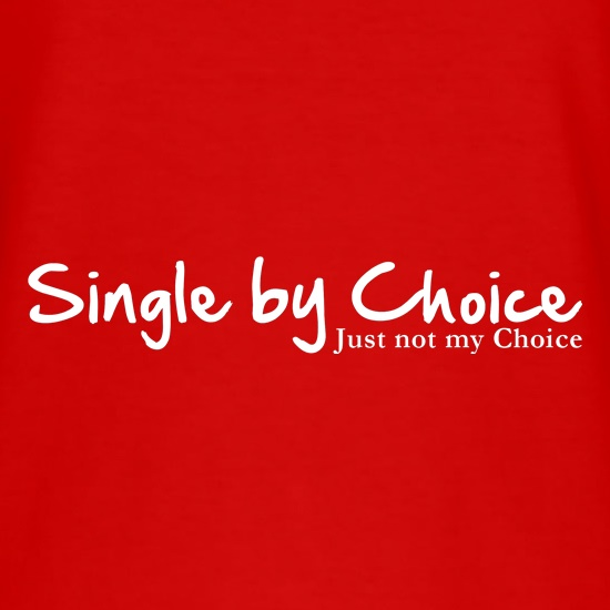 single by choice, just not my choice t shirt