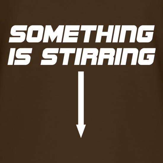 Something is stirring t shirt