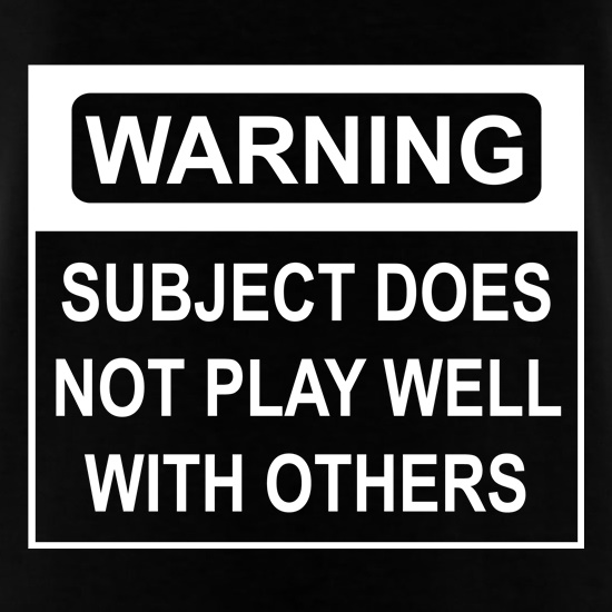 Subject Does Not Play Well With Others t shirt
