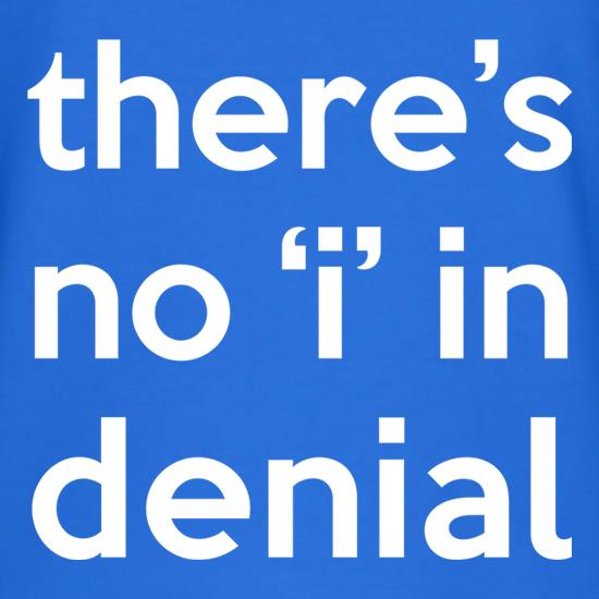 "There's No ""I"" In Denial t shirt"