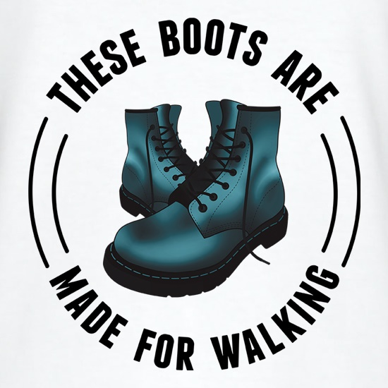 These Boots Are Made For Walking t shirt