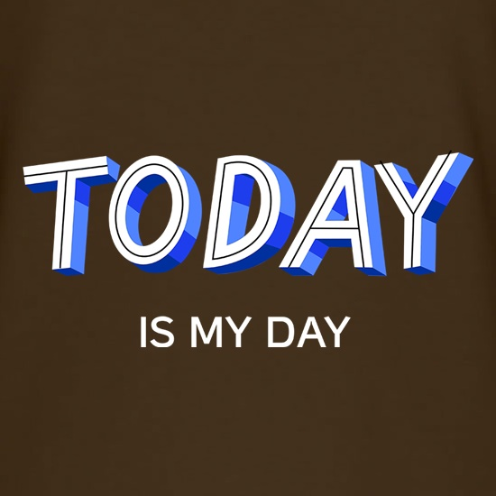 Today Is My Day t shirt