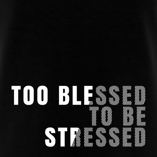 Too Blessed To Be Stressed t shirt