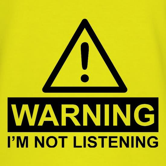 Warning I'm Not Listening T Shirt By CharGrilled