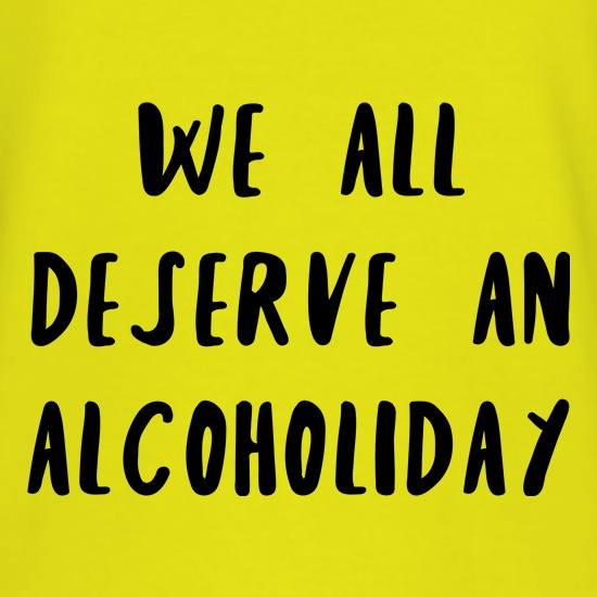We Deserve An Alcoholiday t shirt
