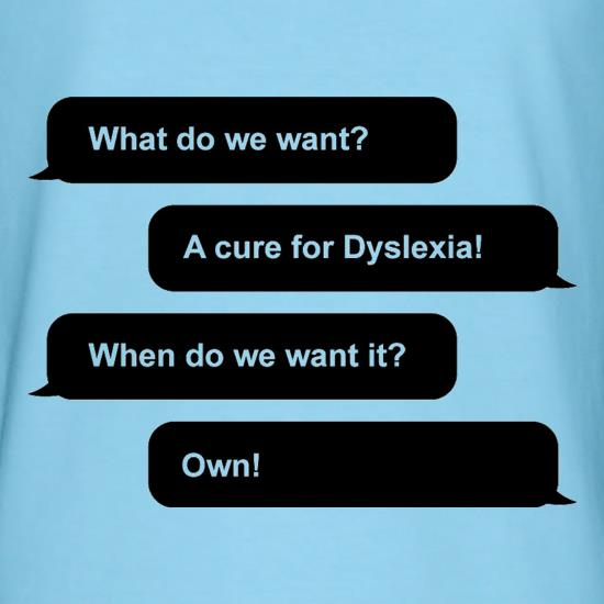 What Do We Want? A Cure For Dyslexia! t shirt