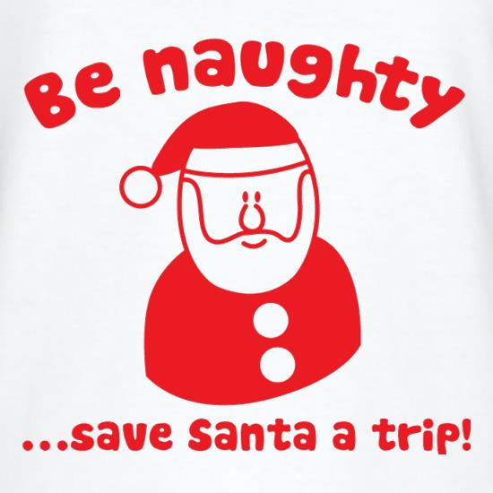 Be naughty...save Santa a trip! t shirt