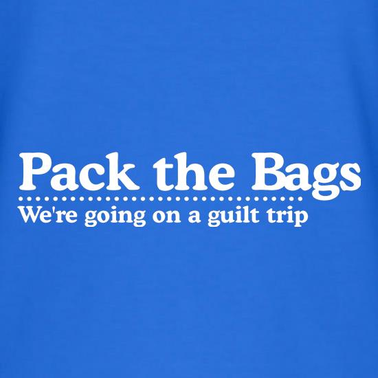 Pack the Bags We're Going on a Guilt Trip t shirt