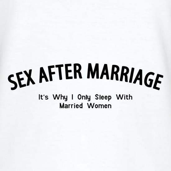 2efbef074bd5 Sex After Marriage It s Why I Only Sleep With Married Women t shirt