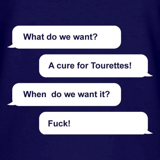 What Do We Want? A Cure For Tourettes! t shirt